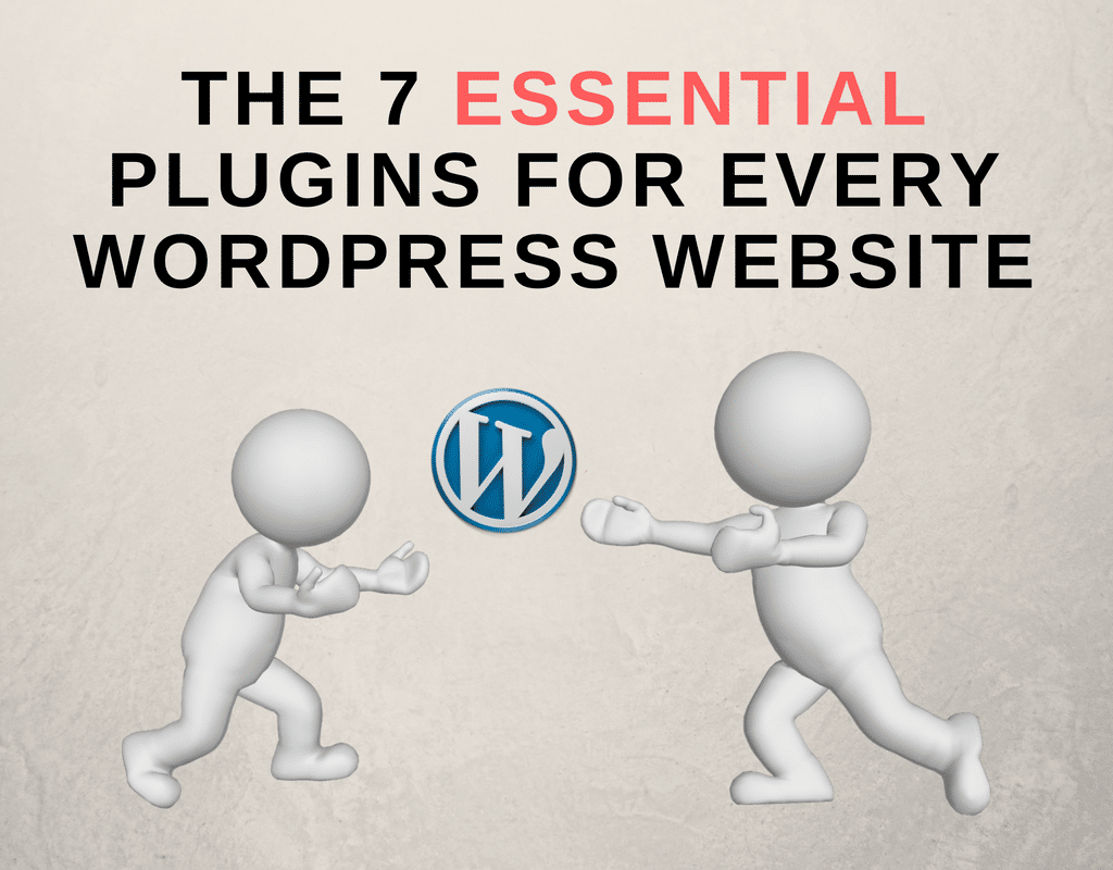 The 7 Essential Plugins For Every WordPress Website